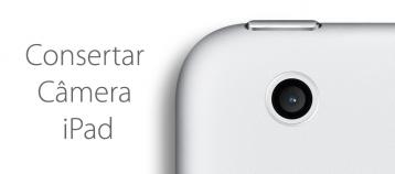 consertar câmera ipad- iphone