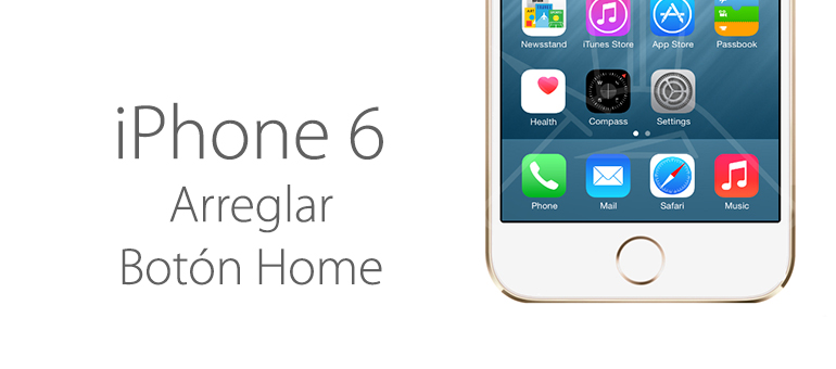 Arreglar el botón home de iPhone 6 y iPhone 6 Plus