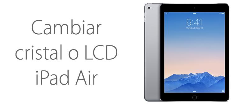 Cambiar el cristal o pantalla de iPad Air
