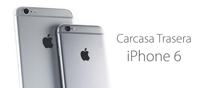 Realiza la reparación de la carcasa trasera de tu iPhone 6