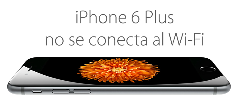iPhone 6 Plus no se conecta al Wi-Fi