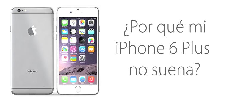 Reparar iPhone 6 Plus si no suena