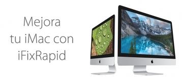 Mejorar y ampliar iMac en Madrid con iFixRapid
