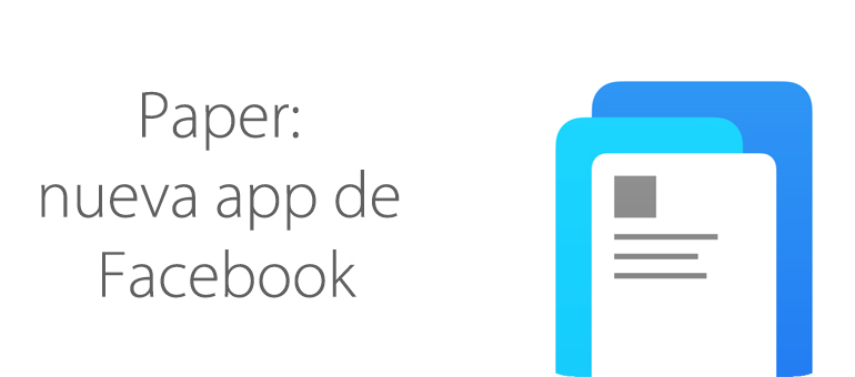 La nueva app de Facebook: Paper