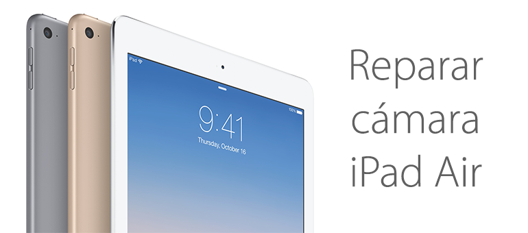 Reparar la cámara de iPad Air si está rota