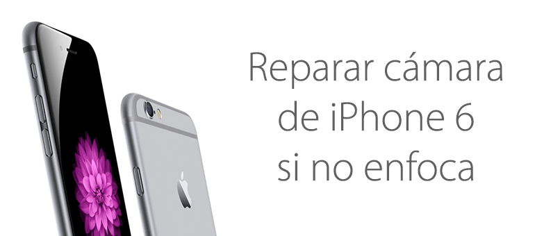 Reparar cámara de iPhone 6