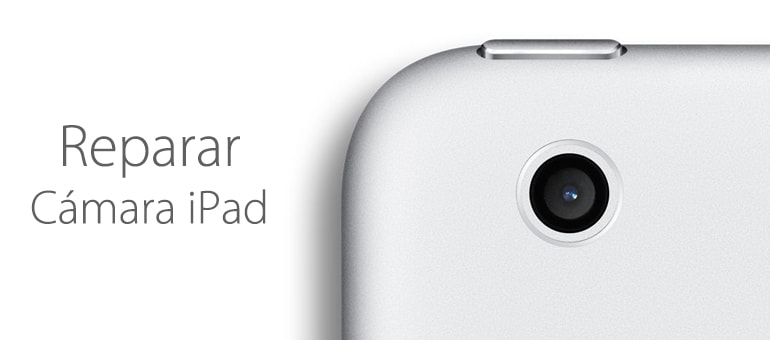 Reparar cámara trasera iPad.