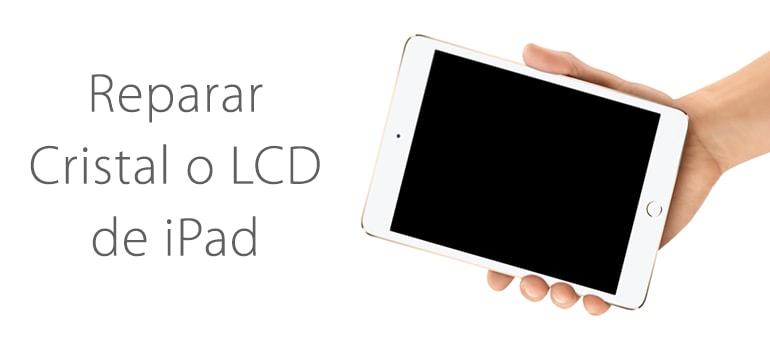 Diferencia entre reparar el LCD y el Cristal de iPad