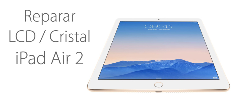 Repara con iFixRapid la pantalla rota de tu iPad Air 2