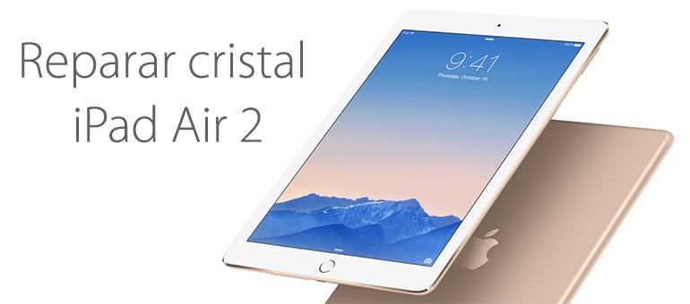 Repara el cristal roto de tu iPad Air 2 con iFixRapid