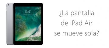 La pantalla de iPad Air se mueve sola sin tocarla