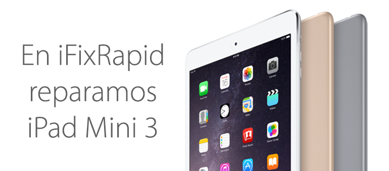 Reparar iPad Mini 3 en Madrid con iFixRapid