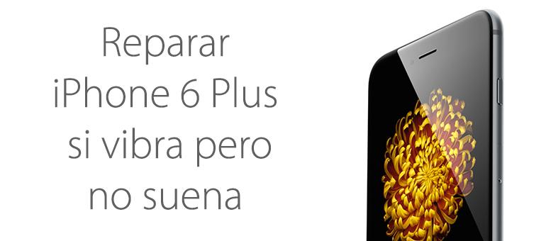 Mi iPhone 6 Plus si vibra pero no suena cuando me llaman