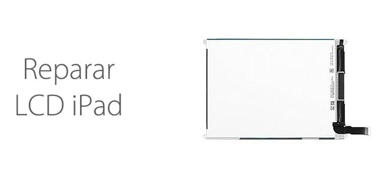 Reparar LCD iPad.