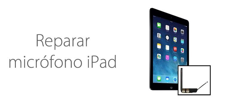 ¿Necesitas arreglar el altavoz o el micrófono de tu iPad?