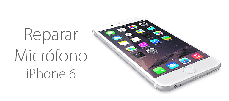 Repara el micrófono de tu iPhone 6 o iPhone 6 Plus si se oye mal