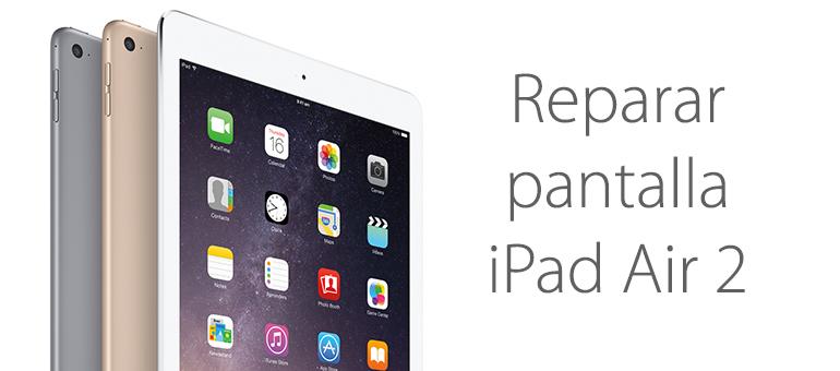Reparar pantalla rota de iPad Air 2
