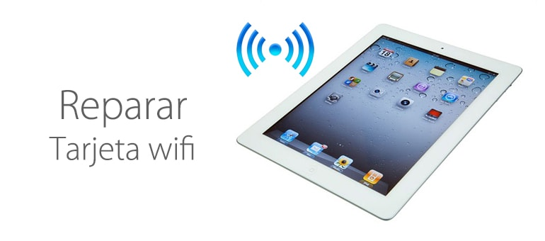 Reparar tarjeta wifi iPad