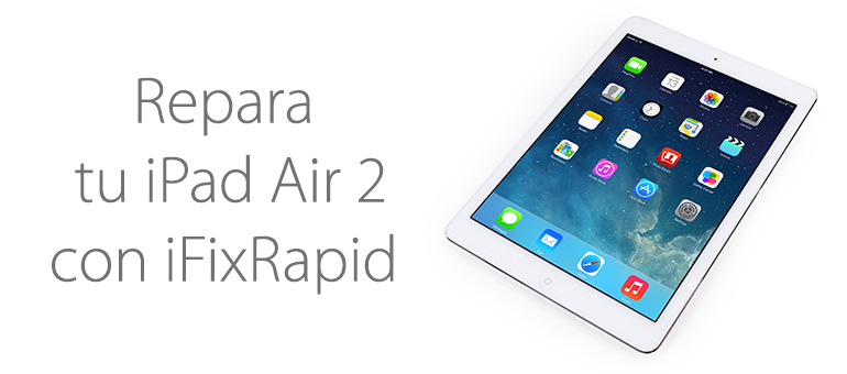Reparar tu iPad Air 2 en Madrid
