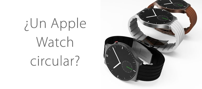 El nuevo modelo de Apple Watch da alas a un Apple Watch circular