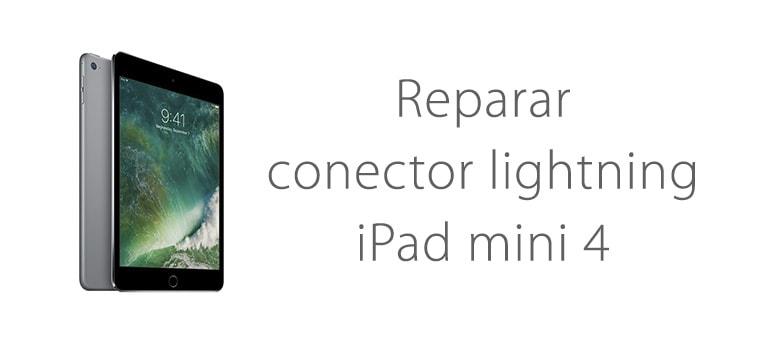 Arreglar el conector Lightning de iPad Mini 4