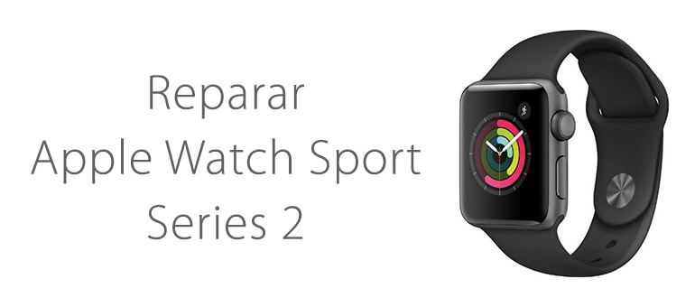 Reparar Apple Watch Sport Series 2
