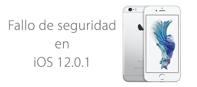 ¡Fallo de seguridad en iOS 12.0.1!