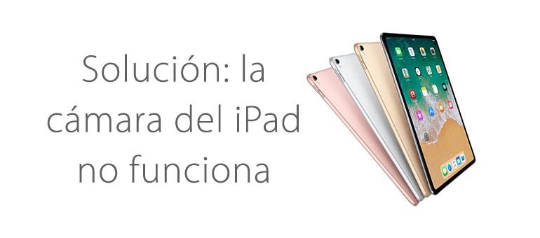 Solución: la cámara trasera del iPad no funciona
