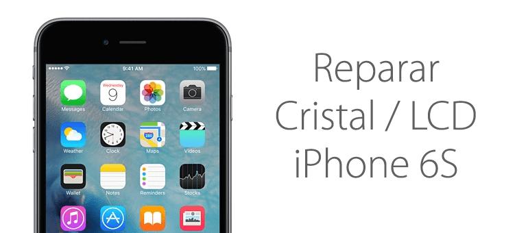 reparar cristal roto iphone 6s