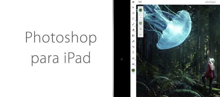 Ya está aquí el Photoshop para iPad