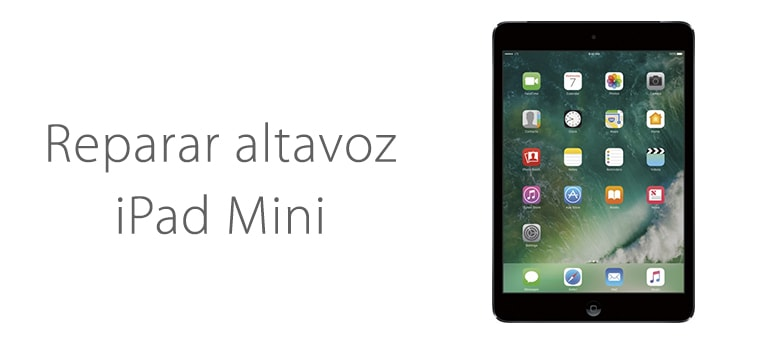 reparar altavoz ipad mini servicio tecnico apple