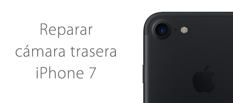 cambiar camara trasera rota de iphone 7 ifixrapid apple